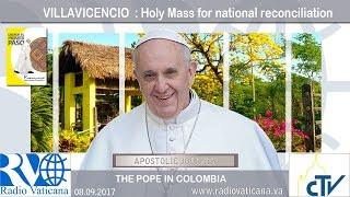 Papa Francisco en Colombia - Gran encuentro para la Reconciliación Nacional